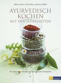 Ayurvedisch kochen mit den Jahreszeiten von Markus Dürst, Doris Iding, Johanna Wäfler