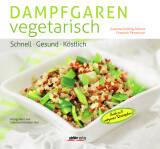 Dampfgaren vegetarisch von Susanne Kuttnig-Urbanz und Friedrich Pinteritsch
