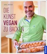 Die Kunst, vegan zu backen von Axel Meyer
