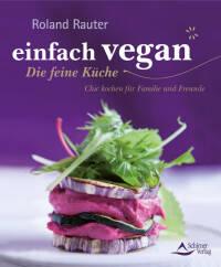 einfach vegan – Die feine Küche von Roland Rauter