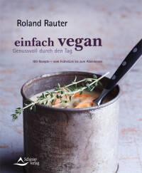 einfach vegan – Genussvoll durch den Tag von Roland Rauter