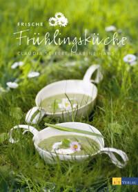 Frische Frühlingsküche von Claudia Seifert
