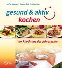 gesund & aktiv kochen im Rhythmus der Jahreszeiten von Lothar Ursinus