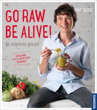 Go raw – be alive! von Boris Lauser