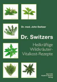 Heilkräftige Wildkräuter-Vitalkost-Rezepte von Dr. John Switzer