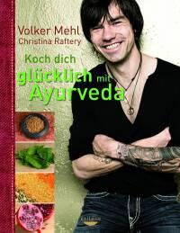 Koch dich glücklich mit Ayurveda von Volker Mehl
