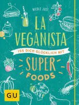 La Veganista. Iss dich glücklich mit Superfoods von Nicole Just