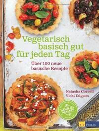 Vegetarisch basisch gut für jeden Tag von Natasha Corrett und Vicky Edgson