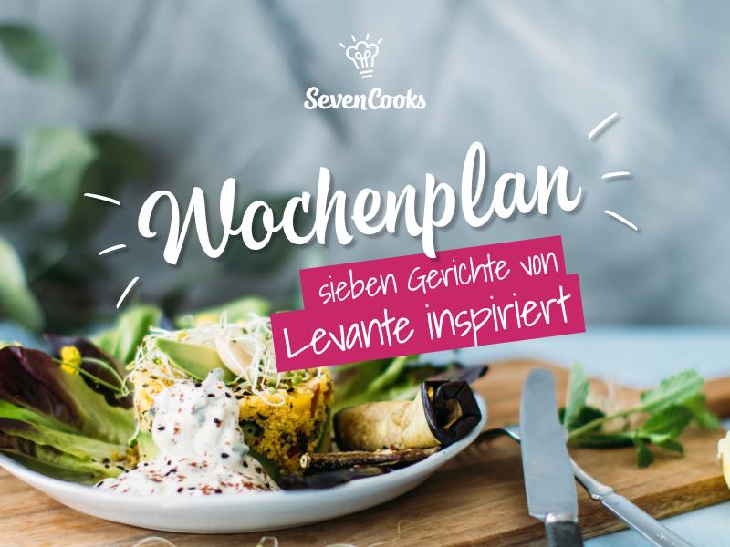 Durch das Jahr mit SevenCooks 2017:  Wochenplan Küchenklassiker-Levante